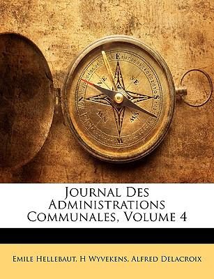 Journal Des Administrations Communales, Volume 4 9781149826942