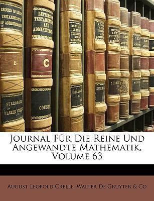 Journal Fur Die Reine Und Angewandte Mathematik, Drei Und Sechzigster Band