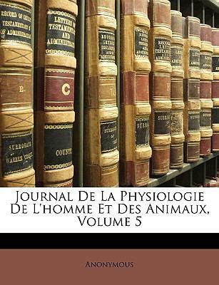 Journal de La Physiologie de L'Homme Et Des Animaux, Volume 5 9781148303031