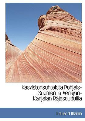 Kasvistonsuhteista Pohjais-Suomen Ja Ven J N-Karjalan Rajaseuduilla 9781140432555