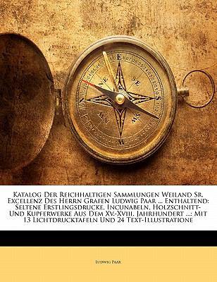 Katalog Der Reichhaltigen Sammlungen Weiland Sr. Excellenz Des Herrn Grafen Ludwig Paar ... Enthaltend: Seltene Erstlingsdrucke, Incunabeln, Holzschni 9781141675654
