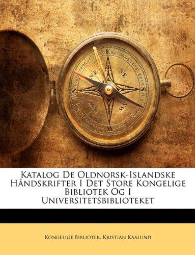 Katalog de Oldnorsk-Islandske Handskrifter I Det Store Kongelige Bibliotek Og I Universitetsbiblioteket 9781143876165