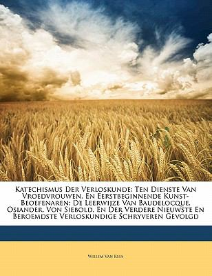 Katechismus Der Verloskunde: Ten Dienste Van Vroedvrouwen, En Eerstbeginnende Kunst-Beoefenaren; de Leerwijze Van Baudelocque, Osiander, Von Siebol 9781142275426