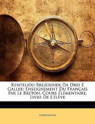 Kenteliou Brezounek Da Drei E Gallek: Enseignement Du Francaise Par Le Breton. Cours Lmentaire, Livre de L'Lve 9781145169005