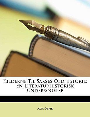 Kilderne Til Sakses Oldhistorie: En Literaturhistorisk Undersgelse 9781149093061