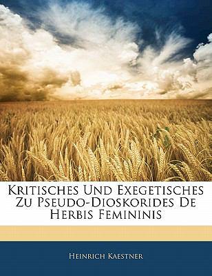 Kritisches Und Exegetisches Zu Pseudo-Dioskorides de Herbis Femininis 9781141218769