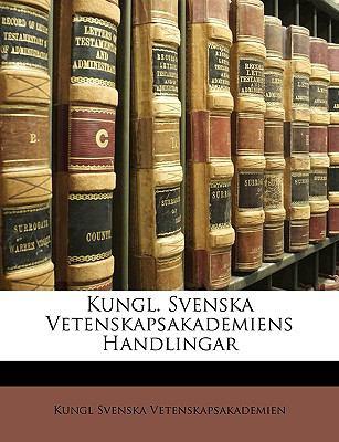 Kungl. Svenska Vetenskapsakademiens Handlingar 9781148031781
