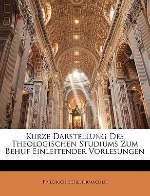 Kurze Darstellung Des Theologischen Studiums Zum Behuf Einleitender Vorlesungen 9781141045983