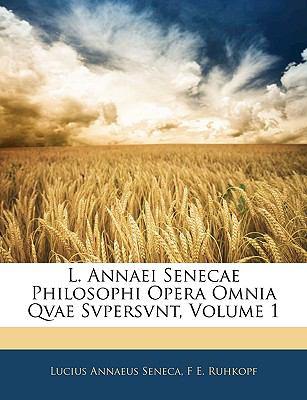 L. Annaei Senecae Philosophi Opera Omnia Qvae Svpersvnt, Volume 1