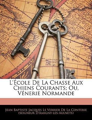 L'Cole de La Chasse Aux Chiens Courants; Ou, Vnerie Normande 9781142393694