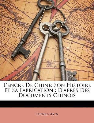L'Encre de Chine: Son Histoire Et Sa Fabrication: D'Aprs Des Documents Chinois 9781147414752