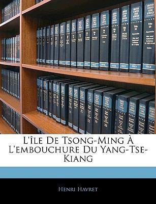L'Le de Tsong-Ming L'Embouchure Du Yang-Tse-Kiang 9781144431066