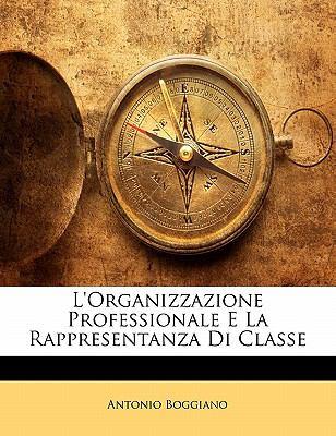 L'Organizzazione Professionale E La Rappresentanza Di Classe 9781142781873