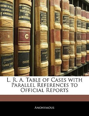 L. R. A. Table of Cases with Parallel References to Official Reports 9781141670239