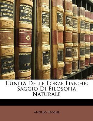 L'Unit Delle Forze Fisiche: Saggio Di Filosofia Naturale 9781147842777