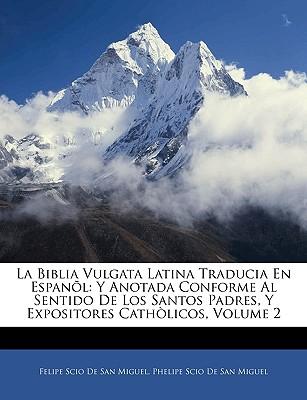 La Biblia Vulgata Latina Traducia En Espanol: Y Anotada Conforme Al Sentido de Los Santos Padres, y Expositores Catholicos, Volume 2 9781143292378
