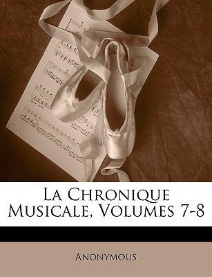 La Chronique Musicale, Volumes 7-8 9781143403767