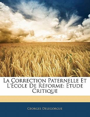 La Correction Paternelle Et L' Cole de R Forme: Tude Critique 9781141172306