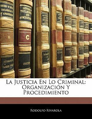 La Justicia En Lo Criminal: Organizaci N y Procedimiento 9781141230785
