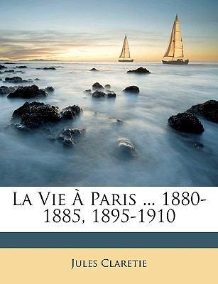 La Vie Paris ... 1880-1885, 1895-1910 9781149039625