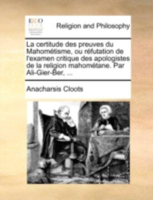 La Certitude Des Preuves Du Mahomtisme, Ou Rfutation de L'Examen Critique Des Apologistes de La Religion Mahomtane. Par Ali-Gier-Ber, ... 9781140769262