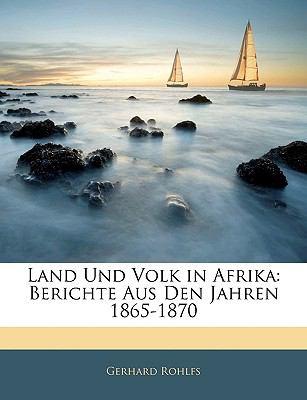Land Und Volk in Afrika Land Und Volk in Afrika: Berichte Aus Den Jahren 1865-1870 Berichte Aus Den Jahren 1865-1870 9781144143341