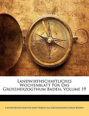 Landwirthschaftliches Wochenblatt Fr Das Grossherzogthum Baden, Volume 19 9781149206775
