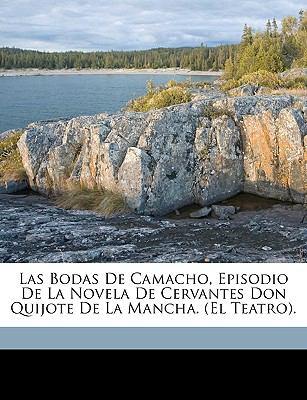 Las Bodas de Camacho, Episodio de La Novela de Cervantes Don Quijote de La Mancha. (El Teatro). 9781149739372