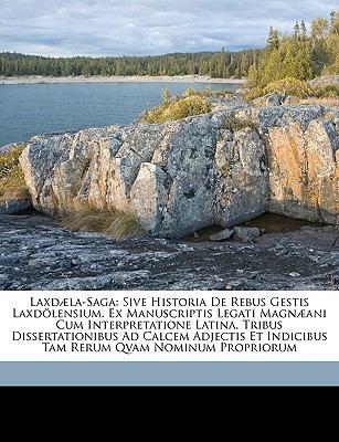 Laxd]la-Saga: Sive Historia de Rebus Gestis Laxdlensium. Ex Manuscriptis Legati Magn]ani Cum Interpretatione Latina, Tribus Disserta 9781149225820