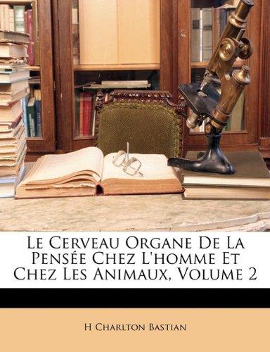 Le Cerveau Organe de La Pens E Chez L'Homme Et Chez Les Animaux, Volume 2 9781145573567