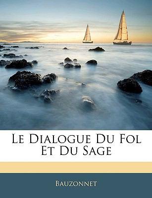 Le Dialogue Du Fol Et Du Sage 9781145923898