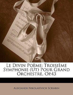 Le Divin Pome: Troisime Symphonie (UT) Pour Grand Orchestre, Op.43 9781141478279