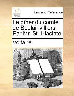 Le Dner Du Comte de Boulainvilliers. Par Mr. St. Hiacinte. 9781140695486