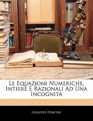 Le Equazioni Numeriche, Intiere E Razionali Ad Una Incognita 9781141322985