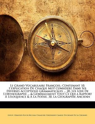 Le Grand Vocabulaire Francois,: Contenant 10. L'Explication de Chaque Mot Considere Dans Ses Diverses Acceptions Grammaticales ... 20. Les Loix de L'O 9781143338779