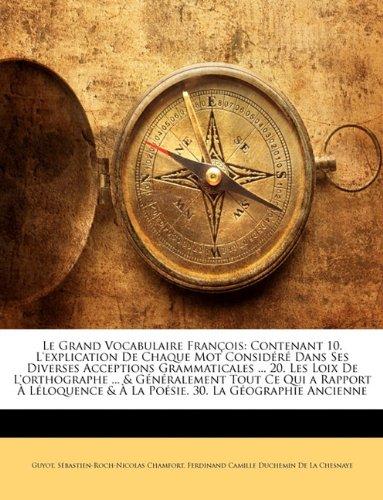 Le Grand Vocabulaire Franois: Contenant 10. L'Explication de Chaque Mot Considr Dans Ses Diverses Acceptions Grammaticales ... 20. Les Loix de L'Ort 9781144080356