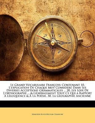 Le Grand Vocabulaire Francois: Contenant 10. L'Explication de Chaque Mot Considere Dans Ses Diverses Acceptions Grammaticales ... 20. Les Loix de L'O 9781143876233