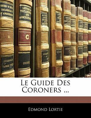 Le Guide Des Coroners ... 9781142290139