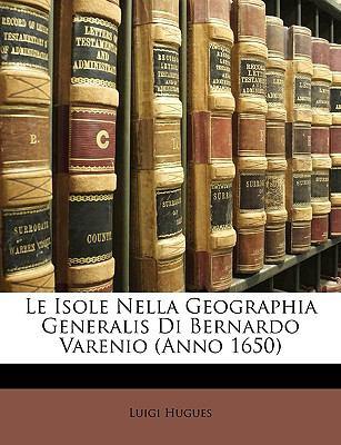 Le Isole Nella Geographia Generalis Di Bernardo Varenio (Anno 1650) 9781147784671