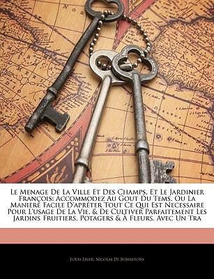 Le Menage de La Ville Et Des Champs, Et Le Jardinier Franois: Accommodez Au Gout Du Tems, Ou La Maniere Facile D'Aprter Tout Ce Qui Est Necessaire Pou 9781145692398