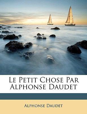 Le Petit Chose Par Alphonse Daudet 9781147381146