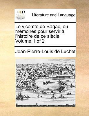 Le Vicomte de Barjac, Ou Memoires Pour Servir L'Histoire de Ce Siecle . Volume 1 of 2 9781140655954