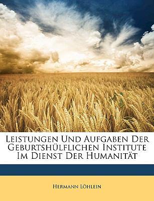 Leistungen Und Aufgaben Der Geburtshlflichen Institute Im Dienst Der Humanitt 9781149693216