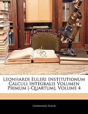 Leonhardi Euleri Institutionum Calculi Integralis Volumen Primum [-Quartum], Volume 4
