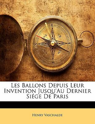 Les Ballons Depuis Leur Invention Jusqu'au Dernier Si GE de Paris 9781141675012