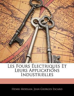 Les Fours Lectriques Et Leurs Applications Industrielles 9781144572356