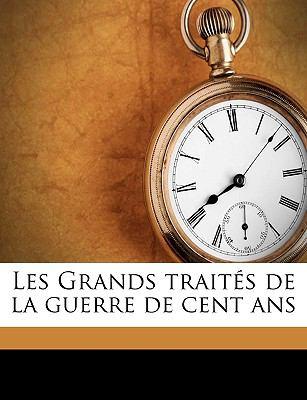 Les Grands Trait S de La Guerre de Cent ANS 9781149439852