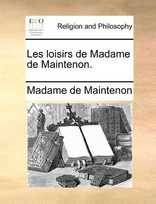 Les Loisirs de Madame de Maintenon. 9781140690627