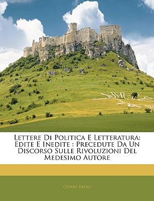 Lettere Di Politica E Letteratura: Edite E Inedite: Precedute Da Un Discorso Sulle Rivoluzioni del Medesimo Autore 9781143348884