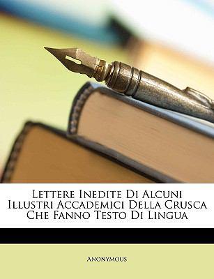 Lettere Inedite Di Alcuni Illustri Accademici Della Crusca Che Fanno Testo Di Lingua 9781148653433